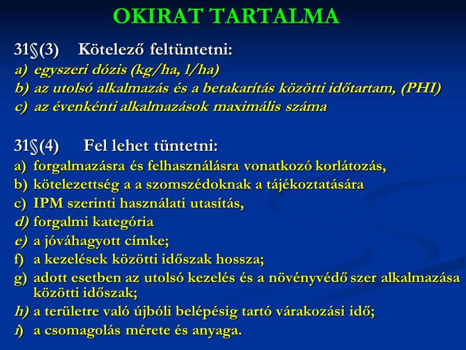OKIRAT TARTALMA 31§(3) Kötelező feltüntetni: a)egyszeri dózis (kg/ha, l/ha) b)az utolsó alkalmazás és a betakarítás közötti időtartam, (PHI) c)az éven