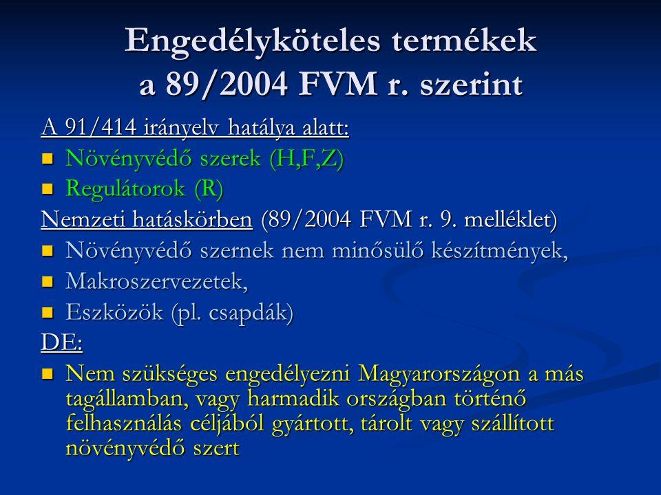 Engedélyköteles termékek a 89/2004 FVM r. szerint A 91/414 irányelv hatálya alatt: Növényvédő szerek (H,F,Z) Növényvédő szerek (H,F,Z) Regulátorok (R)