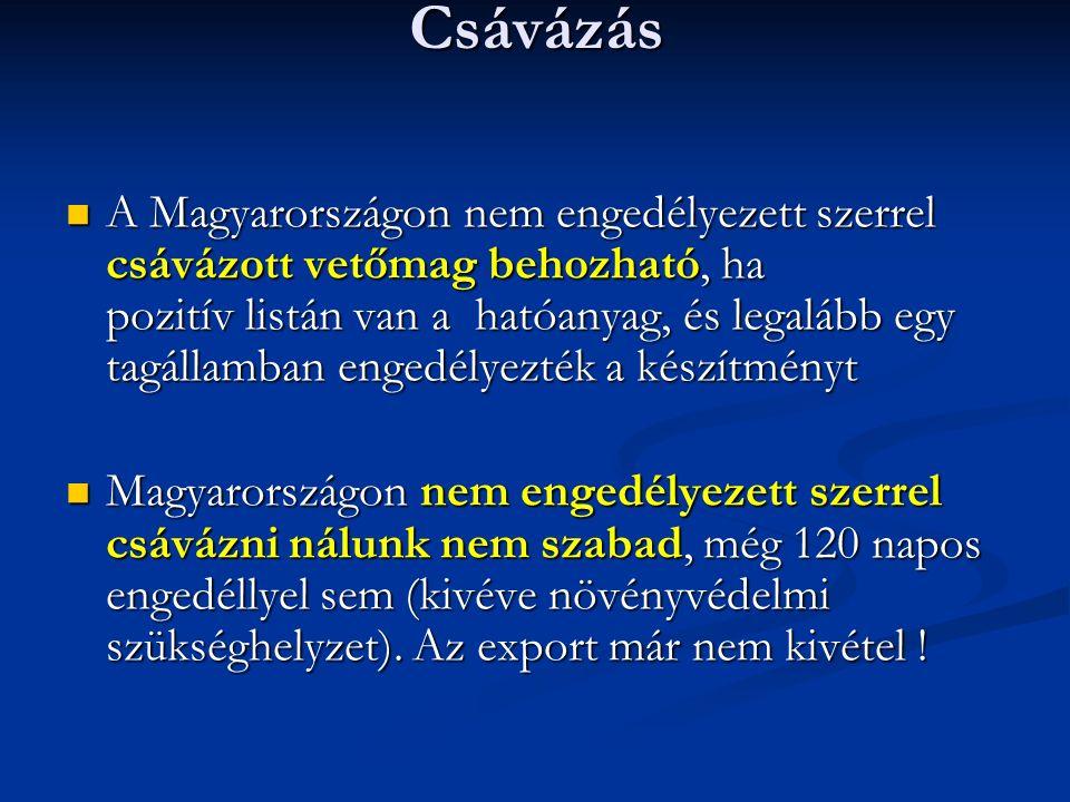 Csávázás A Magyarországon nem engedélyezett szerrel csávázott vetőmag behozható, ha pozitív listán van a hatóanyag, és legalább egy tagállamban engedé