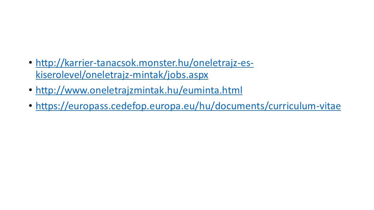 http://karrier-tanacsok.monster.hu/oneletrajz-es- kiserolevel/oneletrajz-mintak/jobs.aspx http://karrier-tanacsok.monster.hu/oneletrajz-es- kiserolevel/oneletrajz-mintak/jobs.aspx http://www.oneletrajzmintak.hu/euminta.html https://europass.cedefop.europa.eu/hu/documents/curriculum-vitae