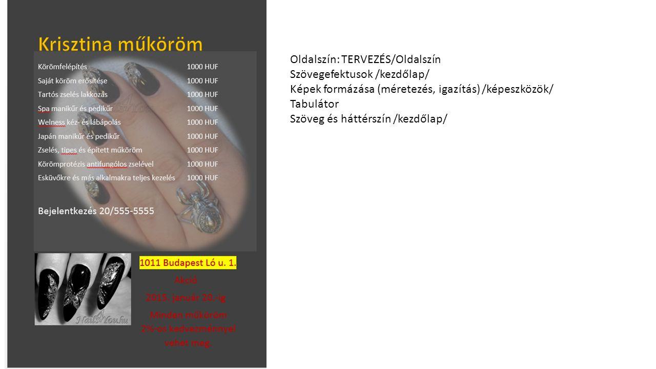 Oldalszín: TERVEZÉS/Oldalszín Szövegefektusok /kezdőlap/ Képek formázása (méretezés, igazítás) /képeszközök/ Tabulátor Szöveg és háttérszín /kezdőlap/