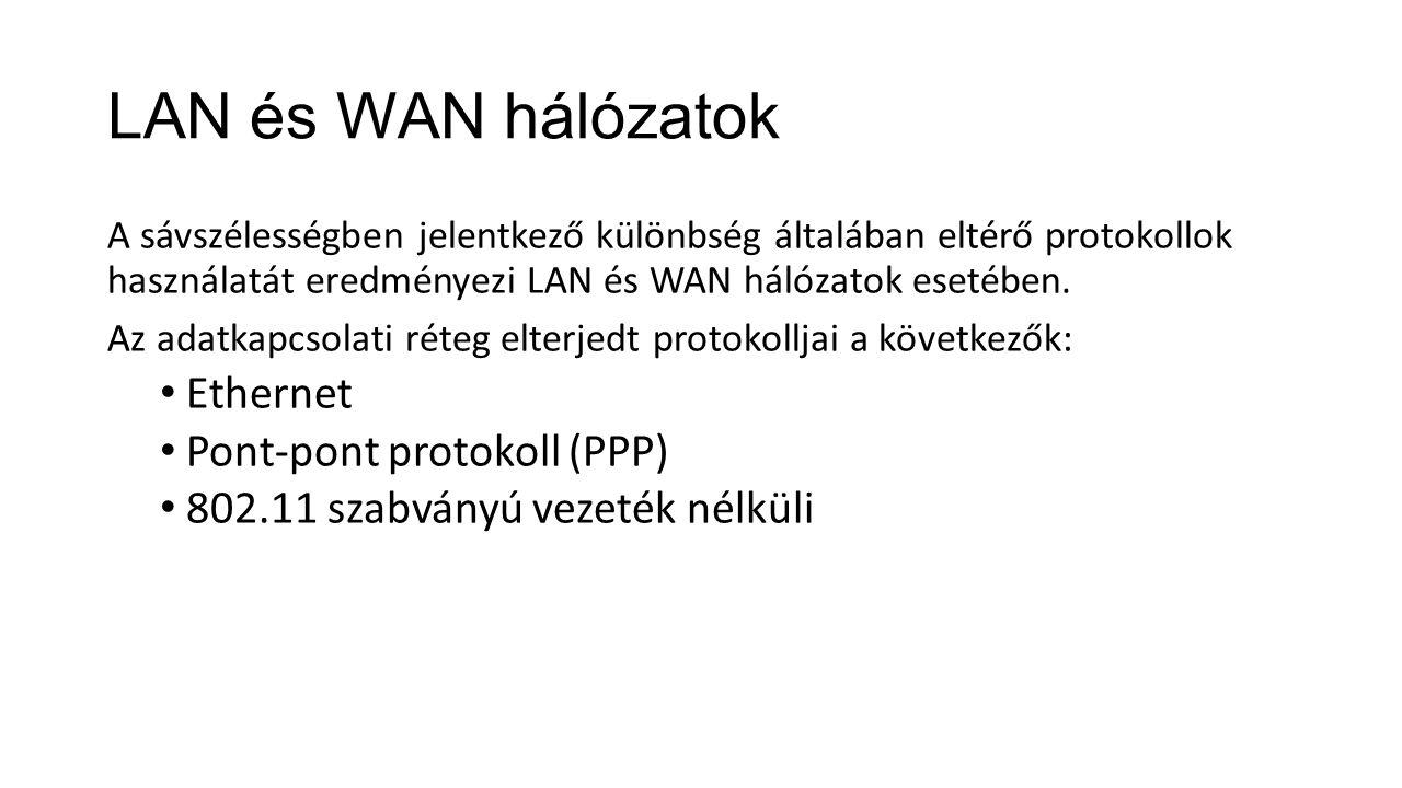 LAN és WAN hálózatok A sávszélességben jelentkező különbség általában eltérő protokollok használatát eredményezi LAN és WAN hálózatok esetében. Az ada