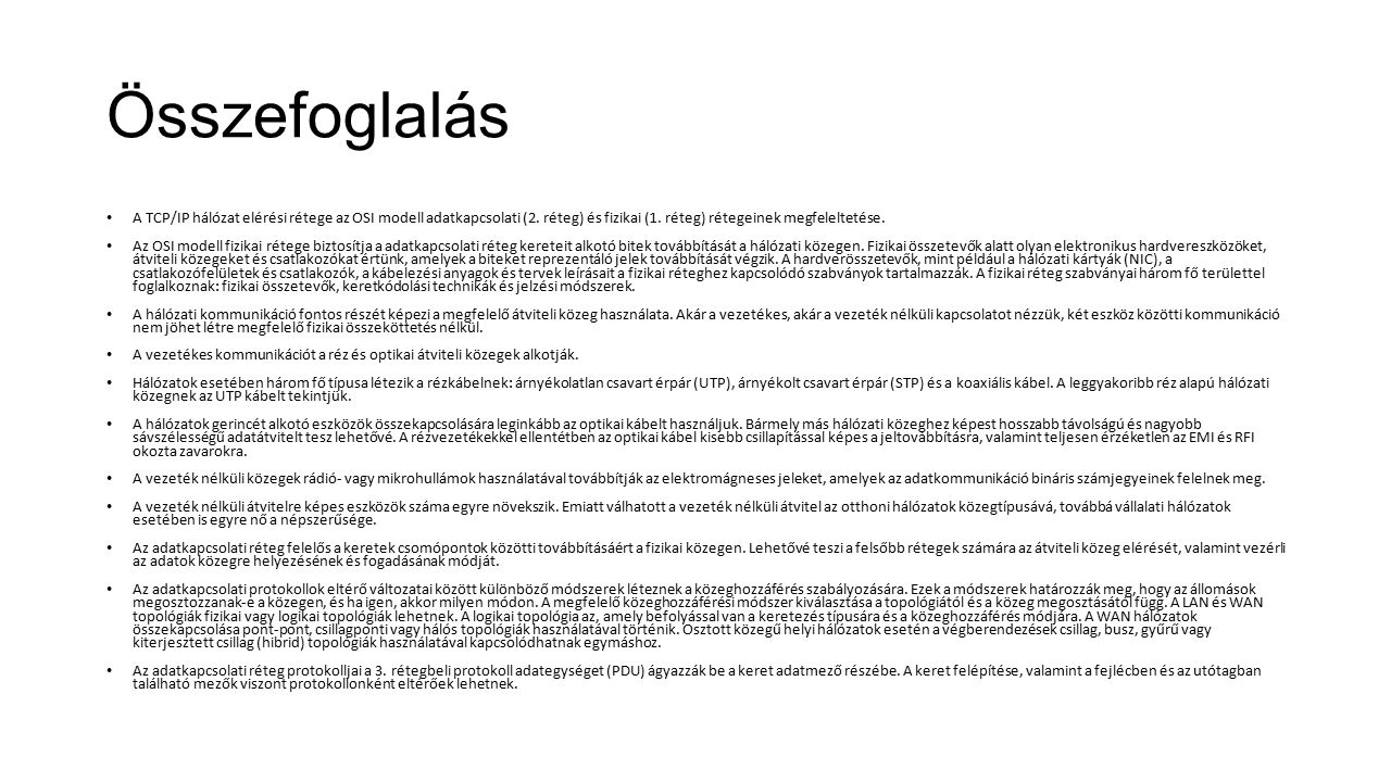 Összefoglalás A TCP/IP hálózat elérési rétege az OSI modell adatkapcsolati (2.