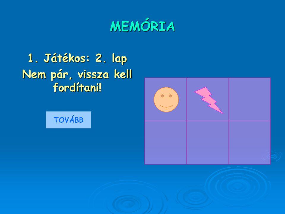 MEMÓRIA 1. Játékos: 2. lap Nem pár, vissza kell fordítani! TOVÁBB