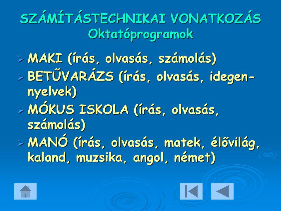 SZÁMÍTÁSTECHNIKAI VONATKOZÁS Oktatóprogramok  MAKI (írás, olvasás, számolás)  BETŰVARÁZS (írás, olvasás, idegen- nyelvek)  MÓKUS ISKOLA (írás, olvasás, számolás)  MANÓ (írás, olvasás, matek, élővilág, kaland, muzsika, angol, német)