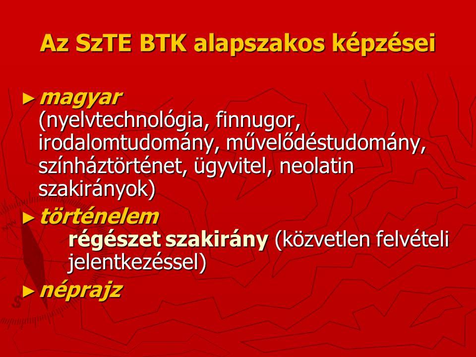 Az SzTE BTK alapszakos képzései ► magyar (nyelvtechnológia, finnugor, irodalomtudomány, művelődéstudomány, színháztörténet, ügyvitel, neolatin szakirányok) ► történelem régészet szakirány (közvetlen felvételi jelentkezéssel) ► néprajz