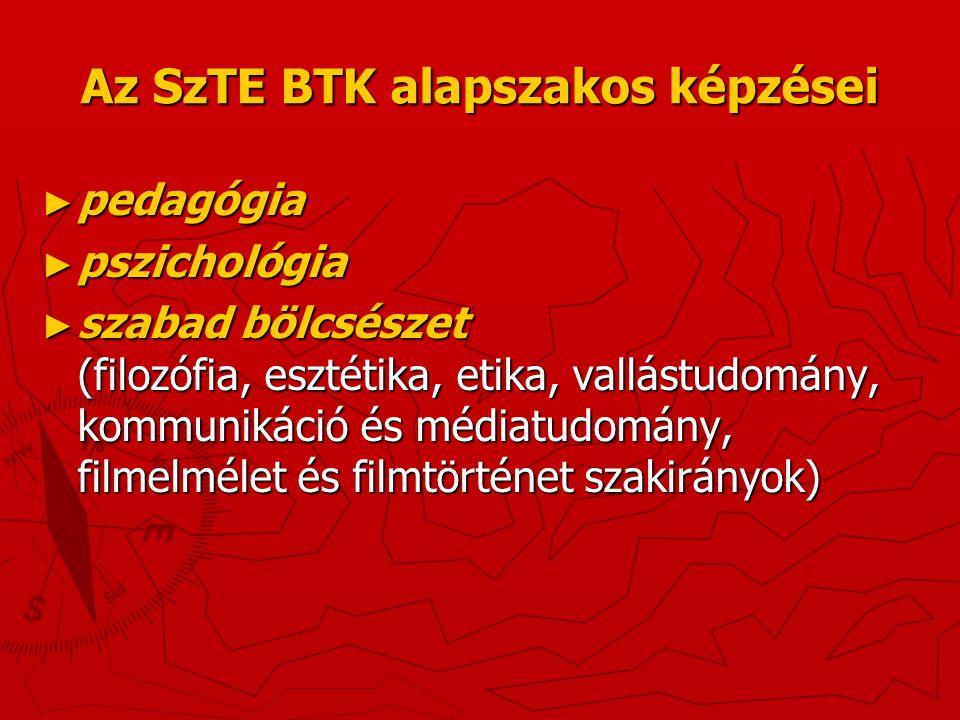 Az SzTE BTK alapszakos képzései ► pedagógia ► pszichológia ► szabad bölcsészet (filozófia, esztétika, etika, vallástudomány, kommunikáció és médiatudomány, filmelmélet és filmtörténet szakirányok)