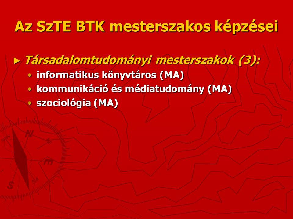 Az SzTE BTK mesterszakos képzései ► Társadalomtudományi mesterszakok (3): informatikus könyvtáros (MA)informatikus könyvtáros (MA) kommunikáció és médiatudomány (MA)kommunikáció és médiatudomány (MA) szociológia (MA)szociológia (MA)