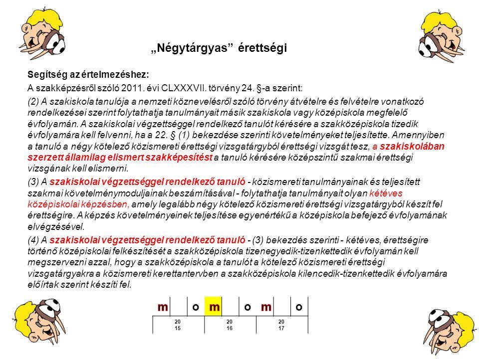 Segítség az értelmezéshez: A szakképzésről szóló 2011. évi CLXXXVII. törvény 24. §-a szerint: (2) A szakiskola tanulója a nemzeti köznevelésről szóló
