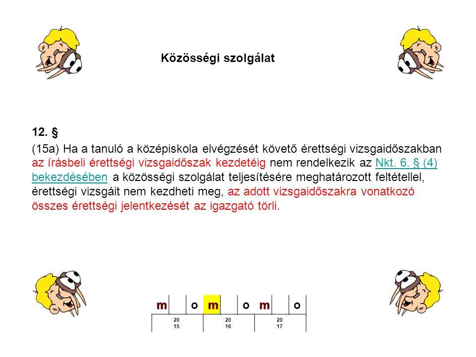 12. § (15a) Ha a tanuló a középiskola elvégzését követő érettségi vizsgaidőszakban az írásbeli érettségi vizsgaidőszak kezdetéig nem rendelkezik az Nk