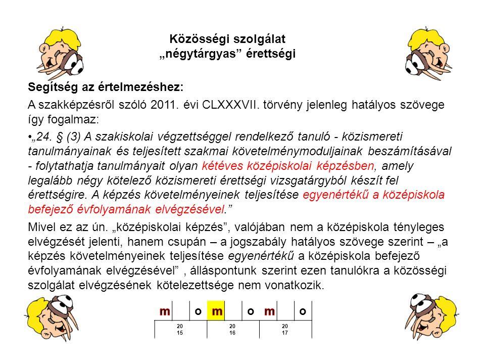 """Segítség az értelmezéshez: A szakképzésről szóló 2011. évi CLXXXVII. törvény jelenleg hatályos szövege így fogalmaz: """"24. § (3) A szakiskolai végzetts"""
