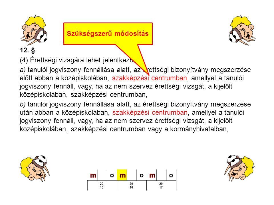 12. § (4) Érettségi vizsgára lehet jelentkezni a) tanulói jogviszony fennállása alatt, az érettségi bizonyítvány megszerzése előtt abban a középiskolá