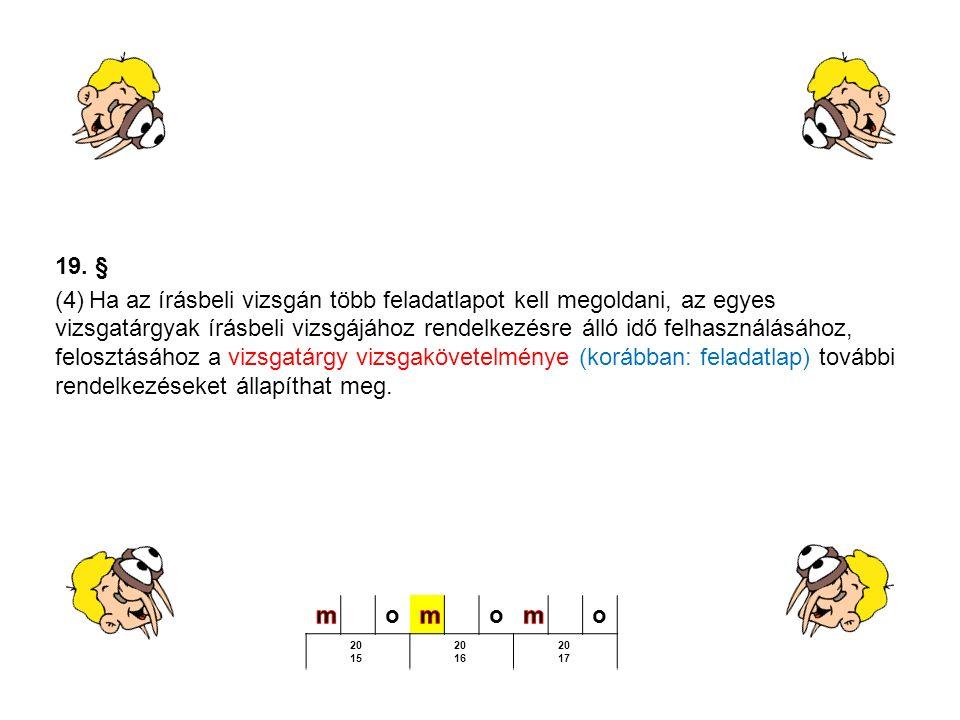 19. § (4) Ha az írásbeli vizsgán több feladatlapot kell megoldani, az egyes vizsgatárgyak írásbeli vizsgájához rendelkezésre álló idő felhasználásához