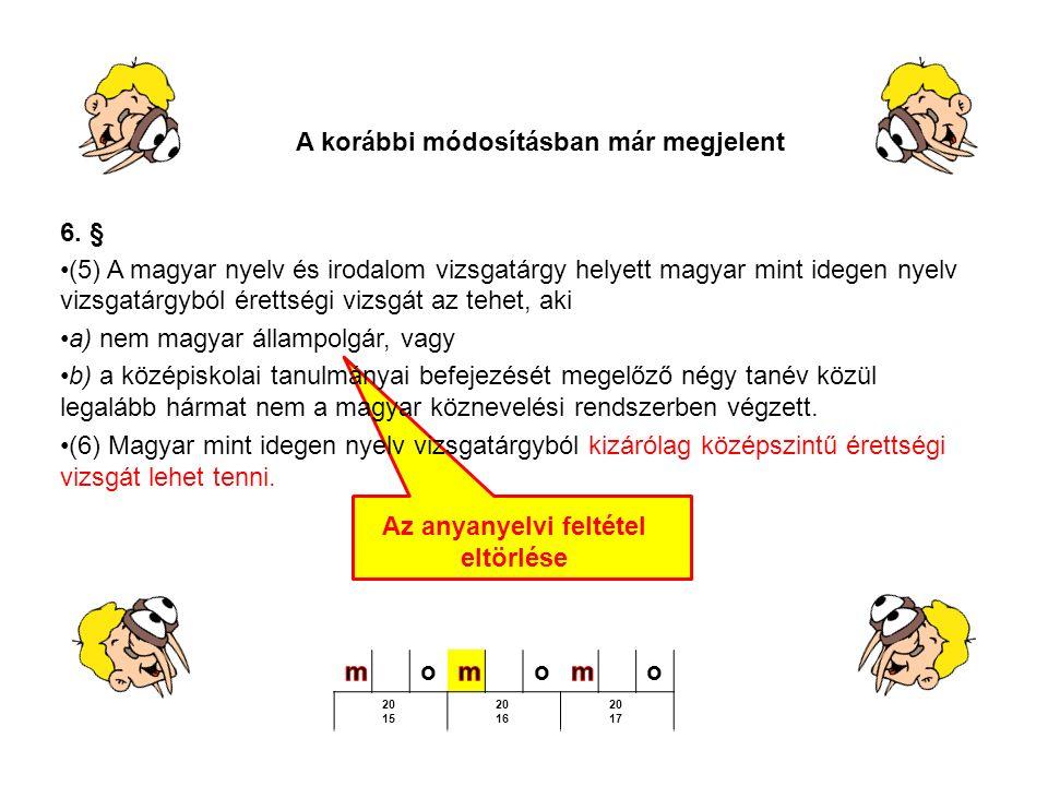 6. § (5) A magyar nyelv és irodalom vizsgatárgy helyett magyar mint idegen nyelv vizsgatárgyból érettségi vizsgát az tehet, aki a) nem magyar állampol