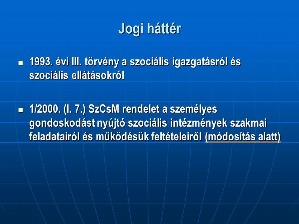 Jogi háttér 1993. évi III. törvény a szociális igazgatásról és szociális ellátásokról 1993.