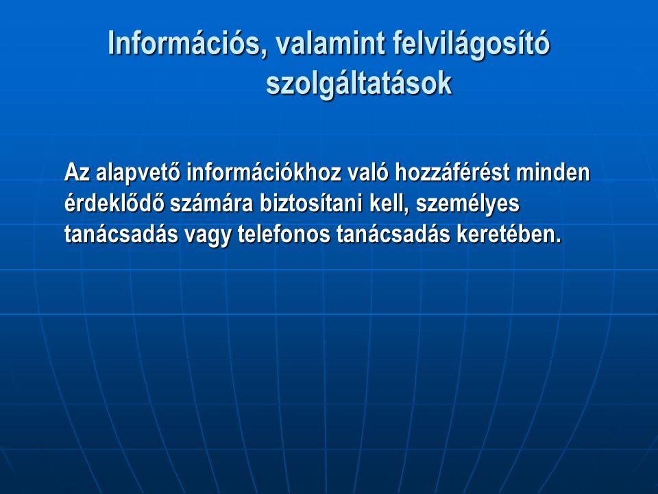 Információs, valamint felvilágosító szolgáltatások Az alapvető információkhoz való hozzáférést minden érdeklődő számára biztosítani kell, személyes tanácsadás vagy telefonos tanácsadás keretében.