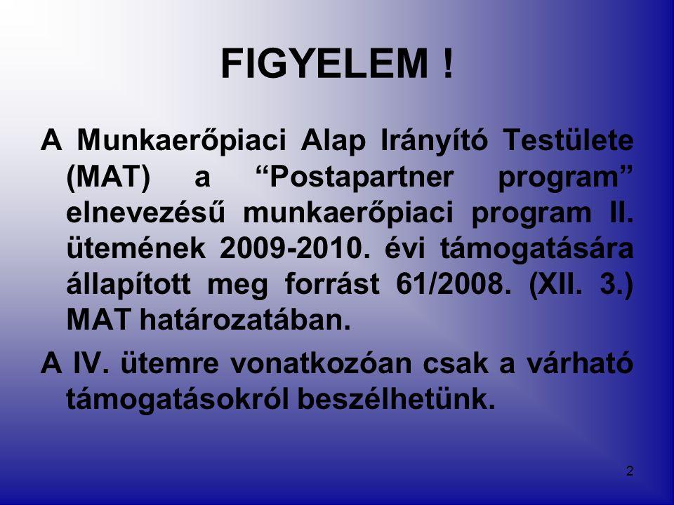 """2 FIGYELEM ! A Munkaerőpiaci Alap Irányító Testülete (MAT) a """"Postapartner program"""" elnevezésű munkaerőpiaci program II. ütemének 2009-2010. évi támog"""