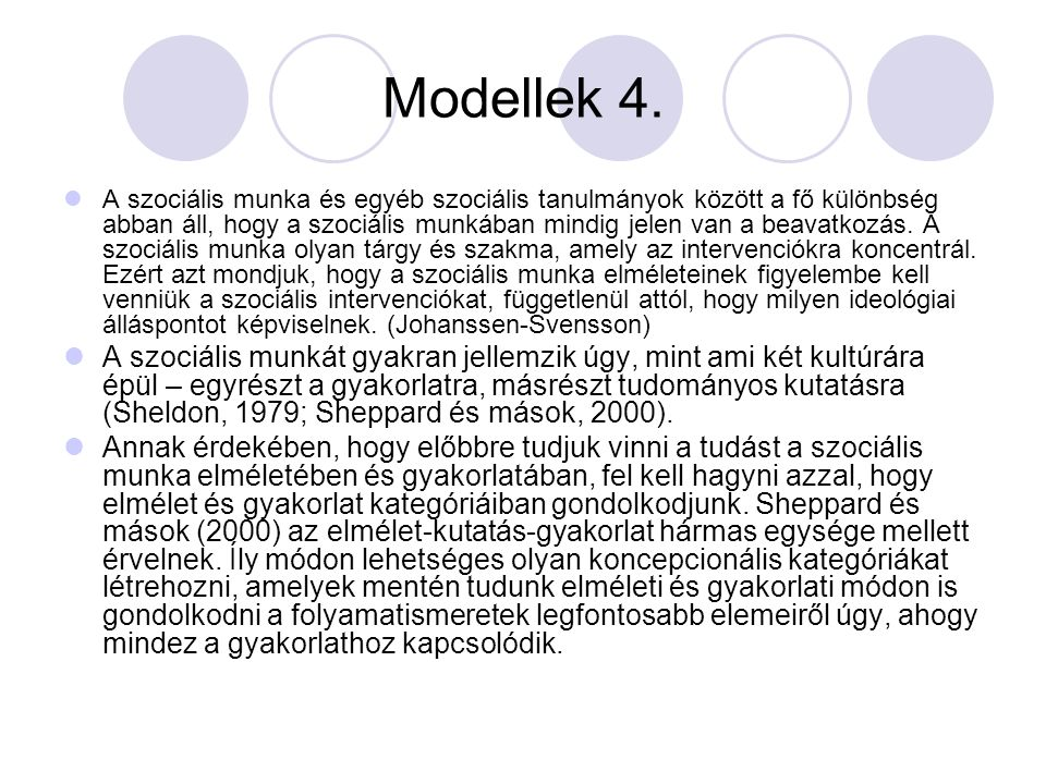 Modellek 4. A szociális munka és egyéb szociális tanulmányok között a fő különbség abban áll, hogy a szociális munkában mindig jelen van a beavatkozás