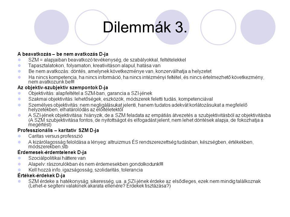 Dilemmák 3. A beavatkozás – be nem avatkozás D-ja SZM = alapjaiban beavatkozó tevékenység, de szabályokkal, feltételekkel Tapasztalatokon, folyamaton,