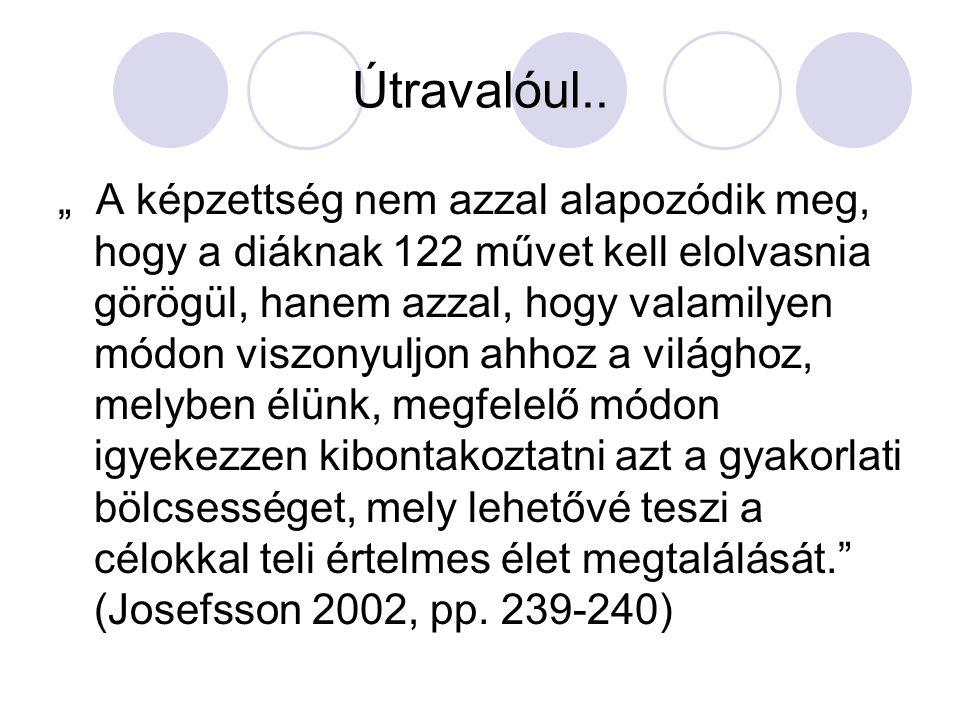"""Útravalóul.. """" A képzettség nem azzal alapozódik meg, hogy a diáknak 122 művet kell elolvasnia görögül, hanem azzal, hogy valamilyen módon viszonyuljo"""