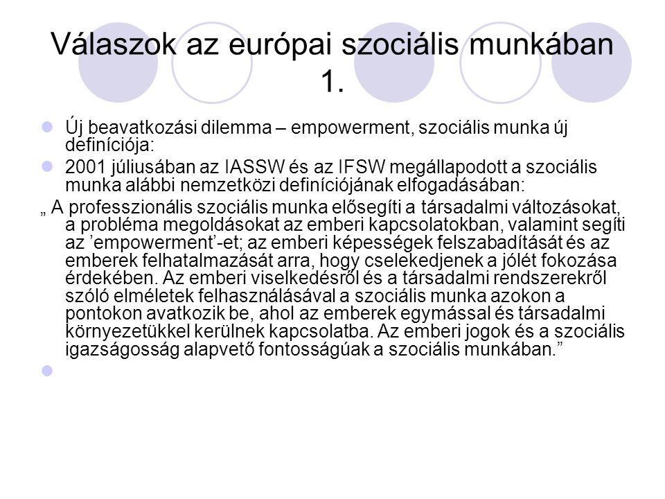 Válaszok az európai szociális munkában 1. Új beavatkozási dilemma – empowerment, szociális munka új definíciója: 2001 júliusában az IASSW és az IFSW m