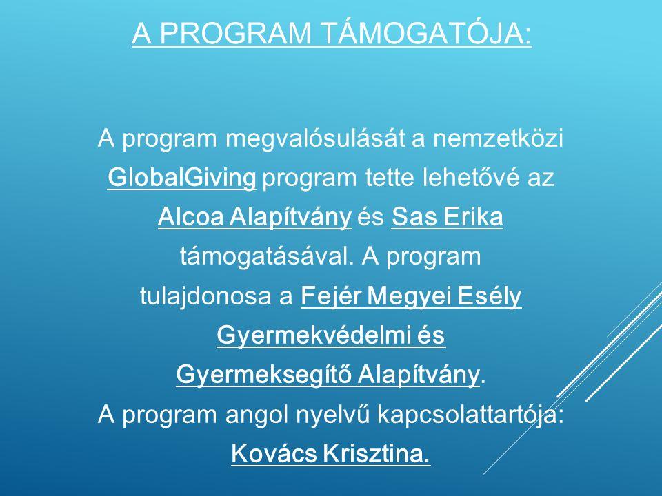 A PROGRAM TÁMOGATÓJA: A program megvalósulását a nemzetközi GlobalGiving program tette lehetővé az Alcoa Alapítvány és Sas Erika támogatásával.
