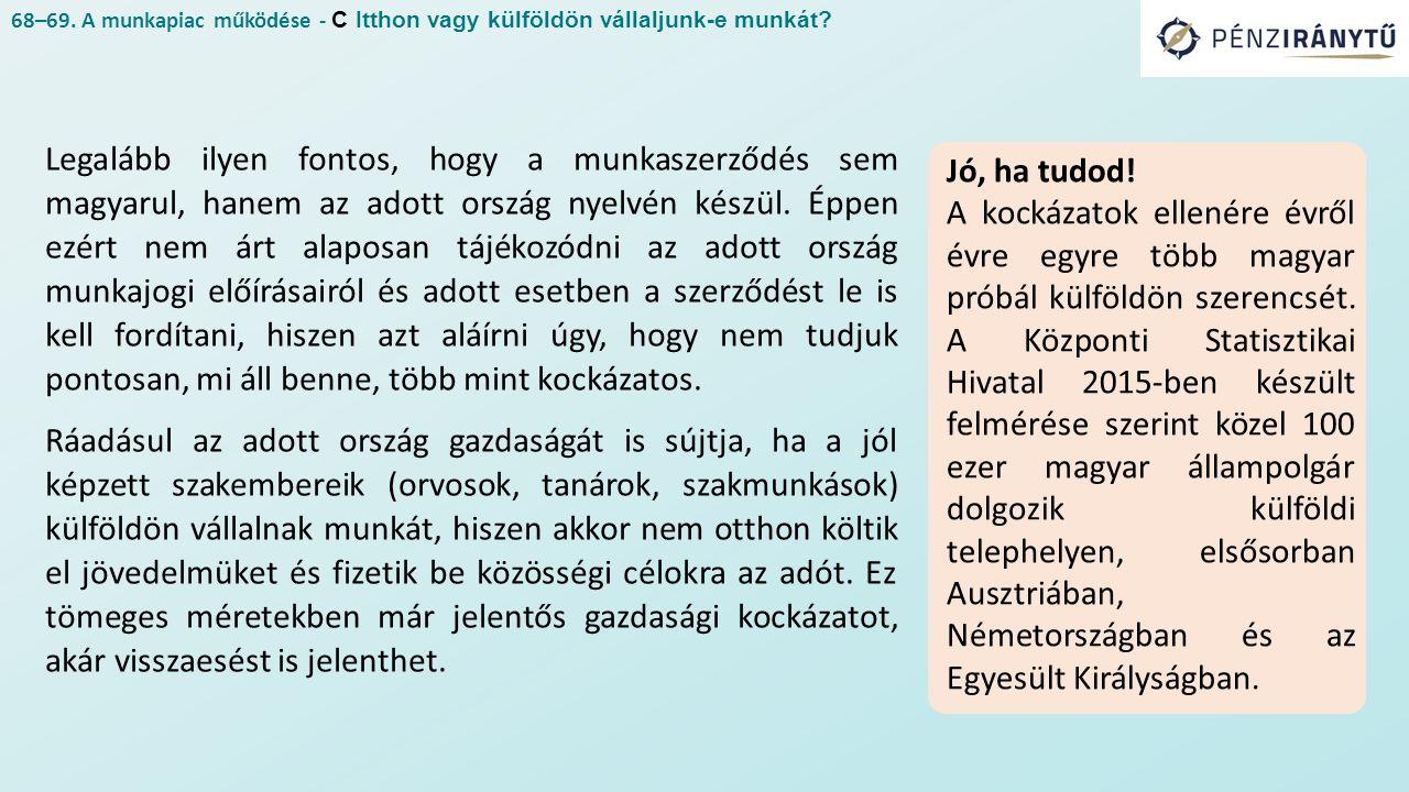 Legalább ilyen fontos, hogy a munkaszerződés sem magyarul, hanem az adott ország nyelvén készül.