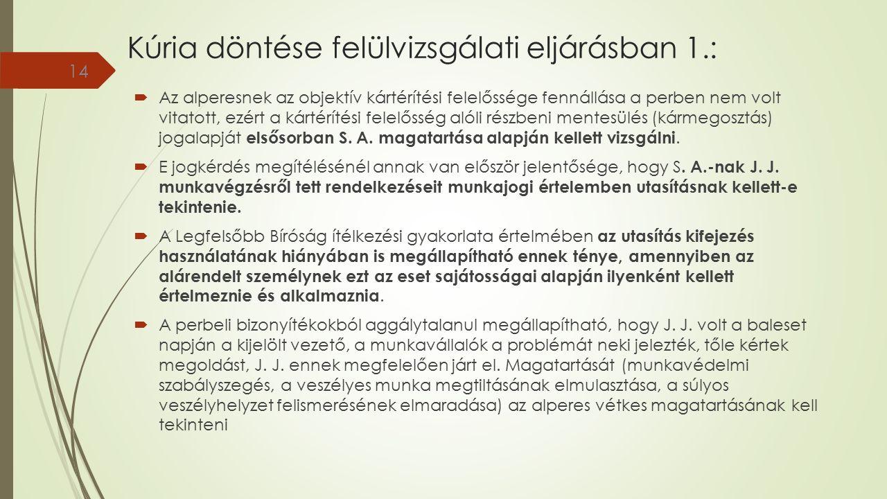 Kúria döntése felülvizsgálati eljárásban 1.:  Az alperesnek az objektív kártérítési felelőssége fennállása a perben nem volt vitatott, ezért a kártérítési felelősség alóli részbeni mentesülés (kármegosztás) jogalapját elsősorban S.