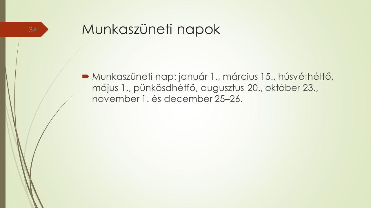 Munkaszüneti napok  Munkaszüneti nap: január 1., március 15., húsvéthétfő, május 1., pünkösdhétfő, augusztus 20., október 23., november 1.