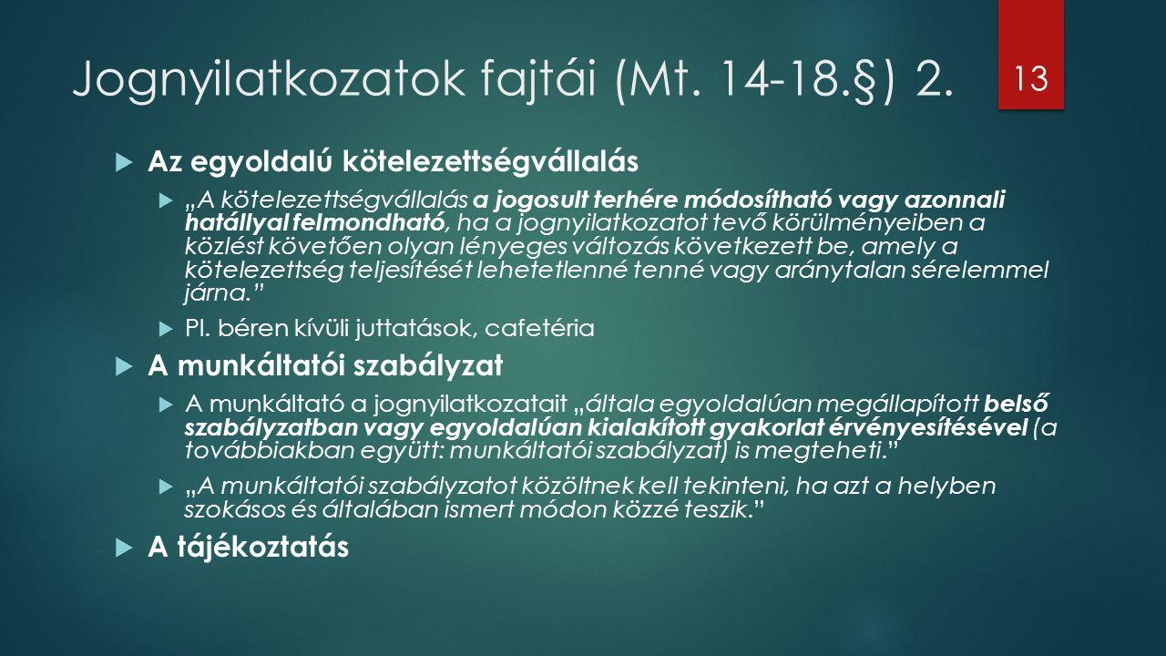 """Jognyilatkozatok fajtái (Mt. 14-18.§) 2.  Az egyoldalú kötelezettségvállalás  """"A kötelezettségvállalás a jogosult terhére módosítható vagy azonnali"""
