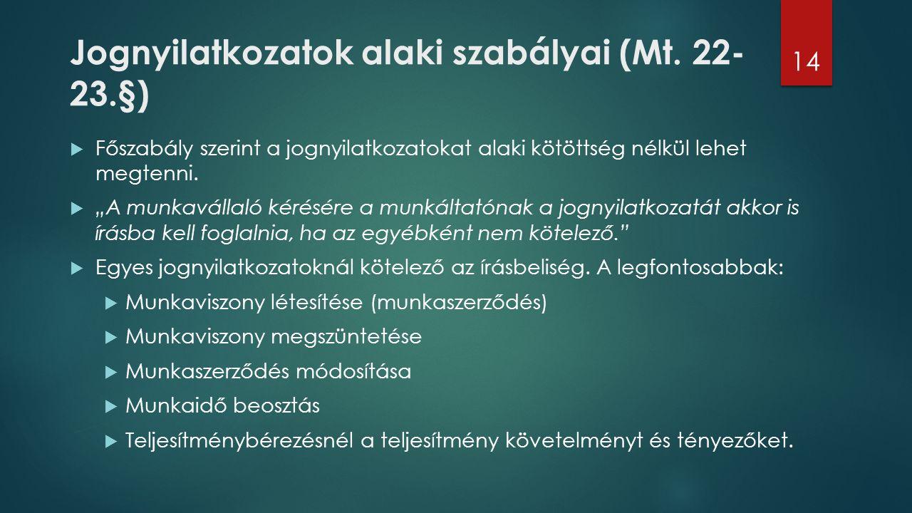 """Jognyilatkozatok alaki szabályai (Mt. 22- 23.§)  Főszabály szerint a jognyilatkozatokat alaki kötöttség nélkül lehet megtenni.  """"A munkavállaló kéré"""