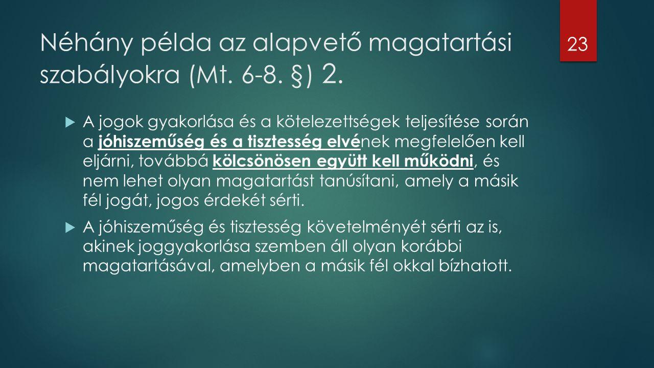 Néhány példa az alapvető magatartási szabályokra (Mt. 6-8. §) 2.  A jogok gyakorlása és a kötelezettségek teljesítése során a jóhiszeműség és a tiszt