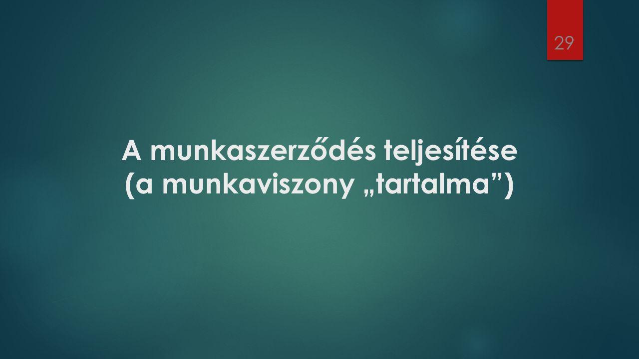 """A munkaszerződés teljesítése (a munkaviszony """"tartalma"""") 29"""