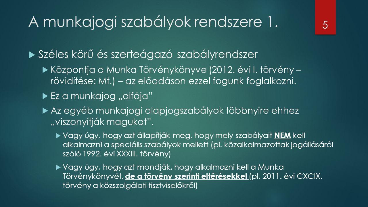 A munkajogi szabályok rendszere 1.  Széles körű és szerteágazó szabályrendszer  Központja a Munka Törvénykönyve (2012. évi I. törvény – rövidítése: