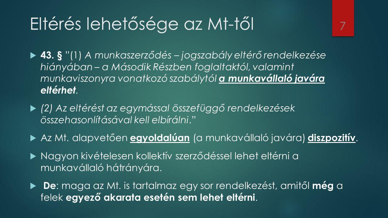 """Eltérés lehetősége az Mt-től  43. § """"(1) A munkaszerződés – jogszabály eltérő rendelkezése hiányában – a Második Részben foglaltaktól, valamint munka"""