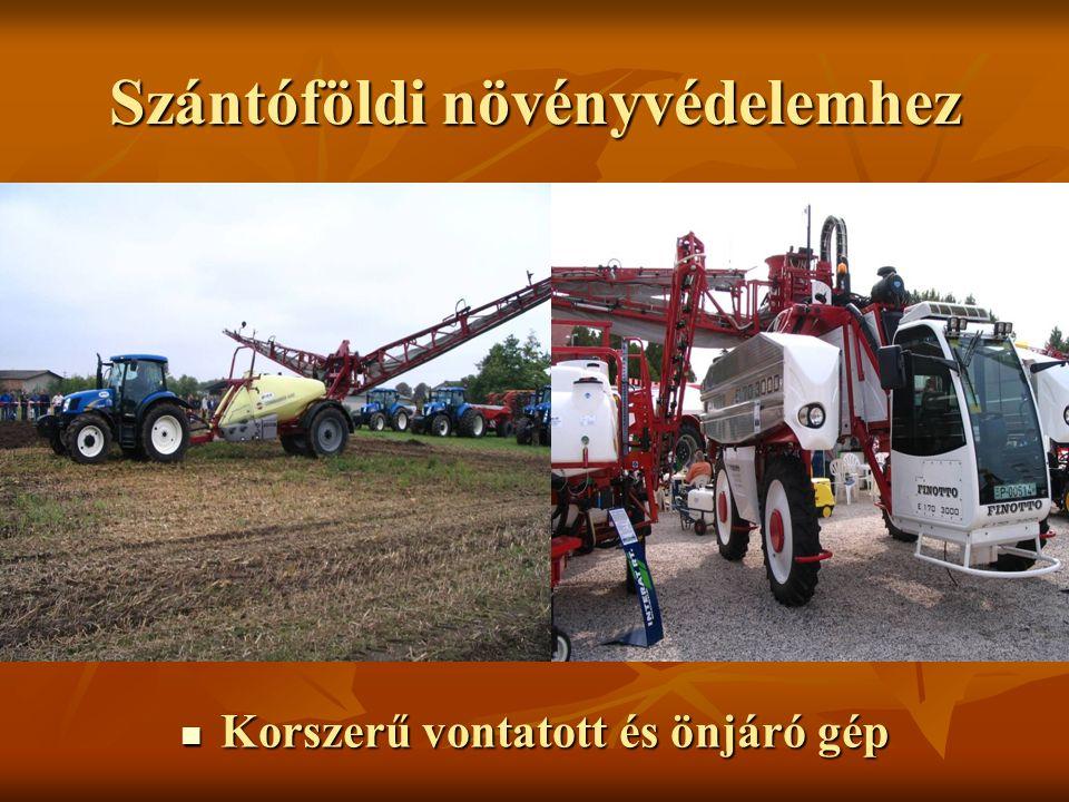 Szántóföldi növényvédelemhez Korszerű vontatott és önjáró gép Korszerű vontatott és önjáró gép