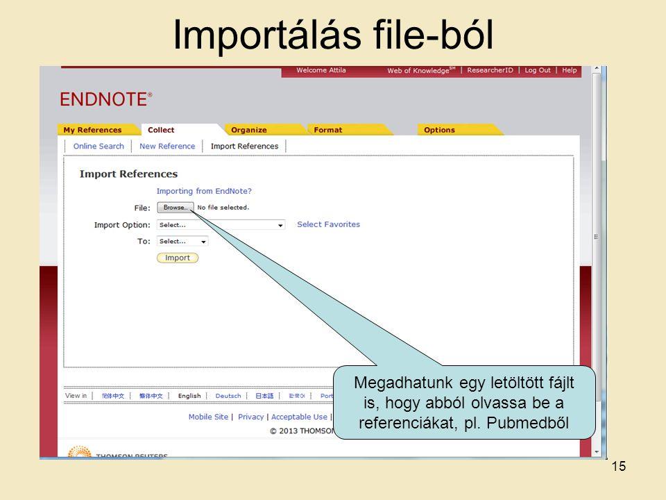 Importálás file-ból Megadhatunk egy letöltött fájlt is, hogy abból olvassa be a referenciákat, pl. Pubmedből 15