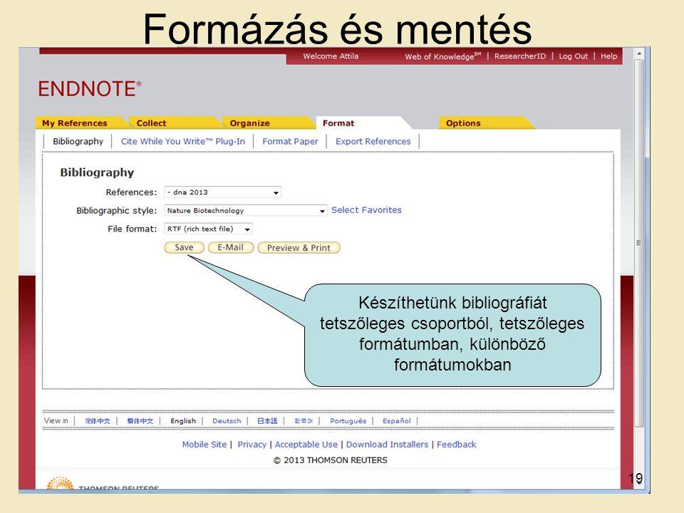 Formázás és mentés Készíthetünk bibliográfiát tetszőleges csoportból, tetszőleges formátumban, különböző formátumokban 19
