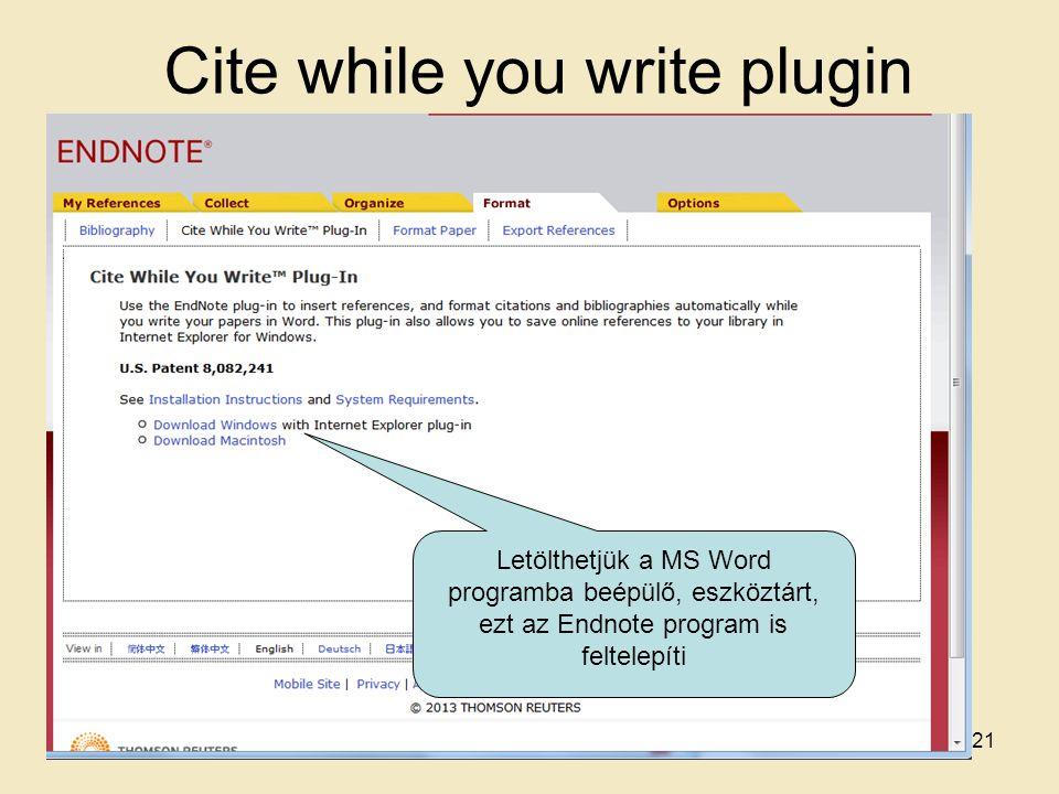Cite while you write plugin Letölthetjük a MS Word programba beépülő, eszköztárt, ezt az Endnote program is feltelepíti 21