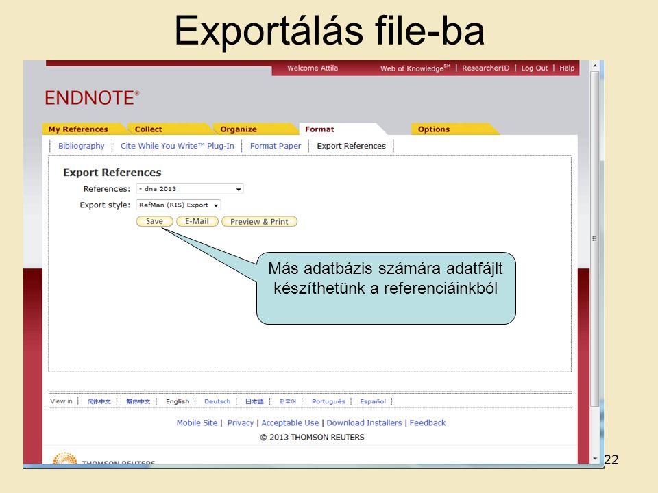 Exportálás file-ba Más adatbázis számára adatfájlt készíthetünk a referenciáinkból 22