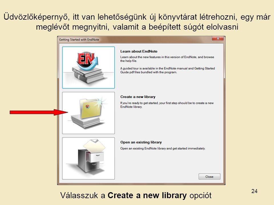 Üdvözlőképernyő, itt van lehetőségünk új könyvtárat létrehozni, egy már meglévőt megnyitni, valamit a beépített súgót elolvasni Válasszuk a Create a new library opciót 24
