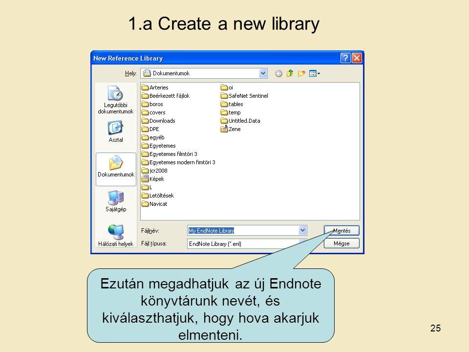 1.a Create a new library Ezután megadhatjuk az új Endnote könyvtárunk nevét, és kiválaszthatjuk, hogy hova akarjuk elmenteni. 25