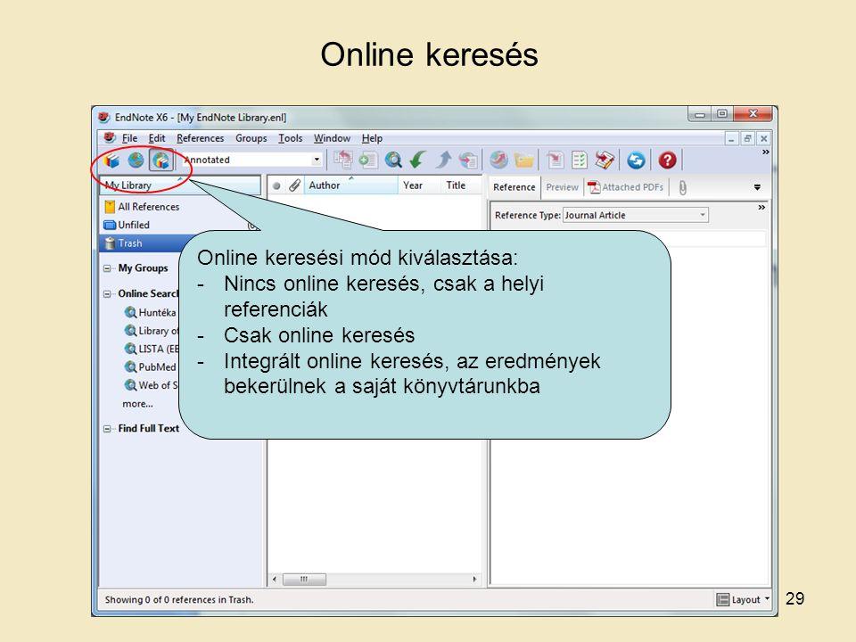 29 Online keresés Online keresési mód kiválasztása: -Nincs online keresés, csak a helyi referenciák -Csak online keresés -Integrált online keresés, az