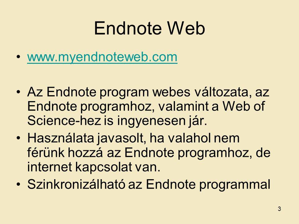 Endnote Web www.myendnoteweb.com Az Endnote program webes változata, az Endnote programhoz, valamint a Web of Science-hez is ingyenesen jár. Használat