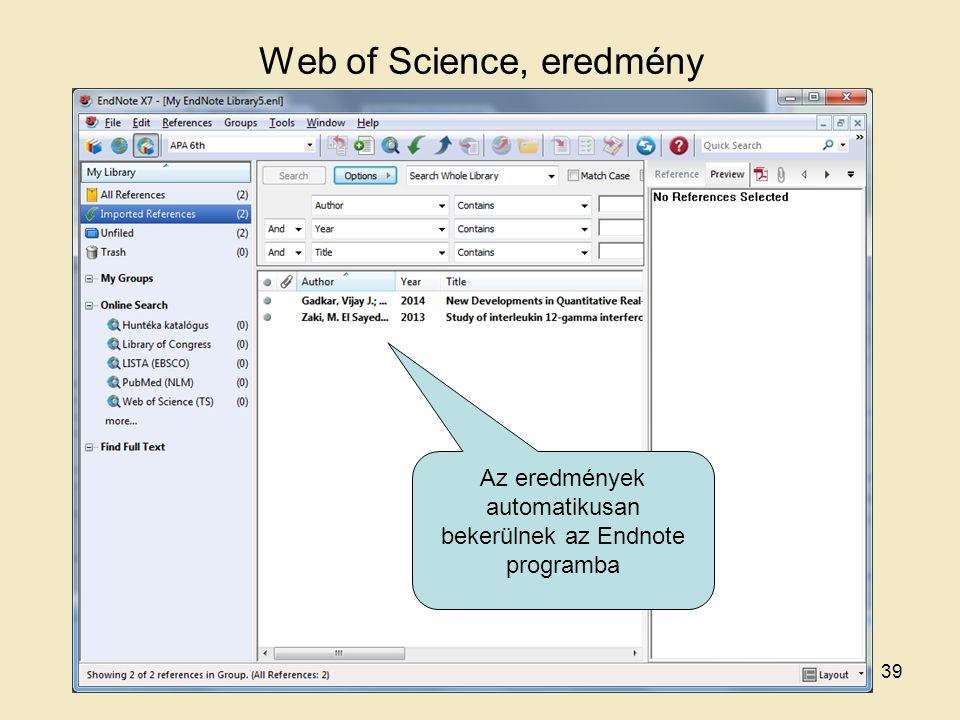 Web of Science, eredmény Az eredmények automatikusan bekerülnek az Endnote programba 39