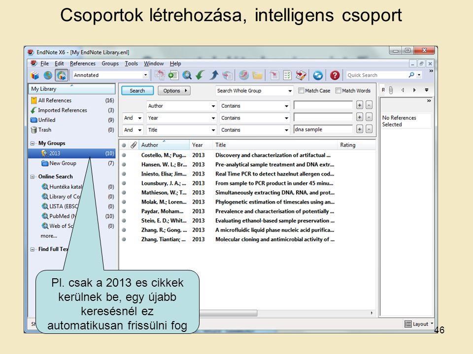 Csoportok létrehozása, intelligens csoport Pl. csak a 2013 es cikkek kerülnek be, egy újabb keresésnél ez automatikusan frissülni fog 46