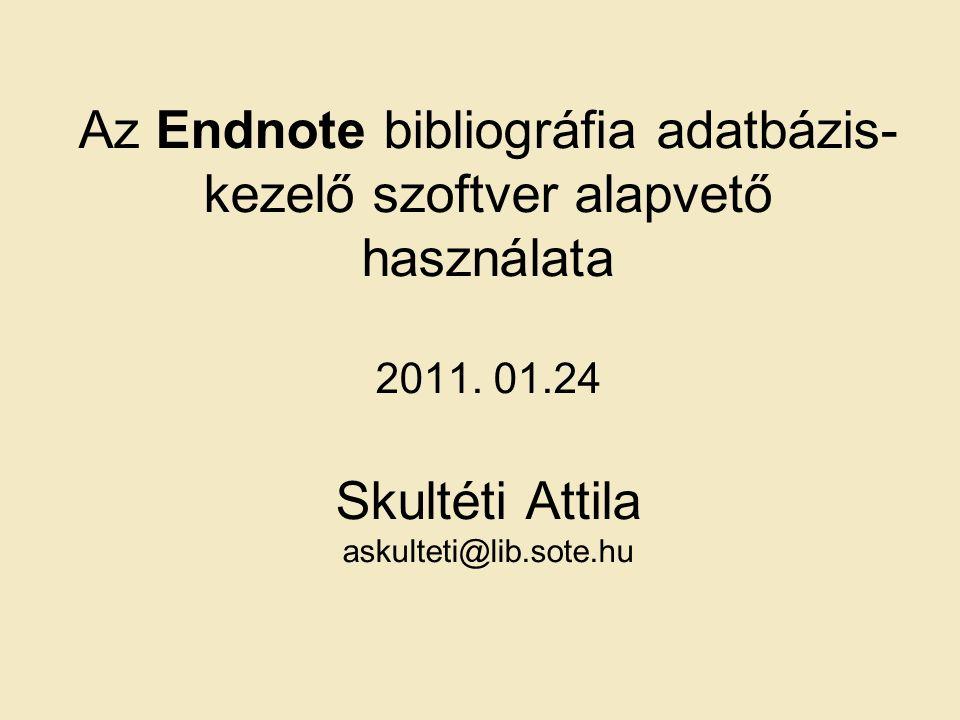 Az Endnote bibliográfia adatbázis- kezelő szoftver alapvető használata 2011.