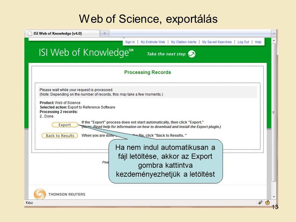 Web of Science, exportálás Ha nem indul automatikusan a fájl letöltése, akkor az Export gombra kattintva kezdeményezhetjük a letöltést 13