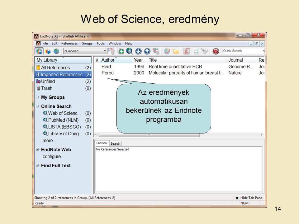 Web of Science, eredmény Az eredmények automatikusan bekerülnek az Endnote programba 14