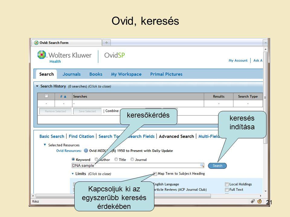 Ovid, keresés keresőkérdés keresés indítása Kapcsoljuk ki az egyszerűbb keresés érdekében 21